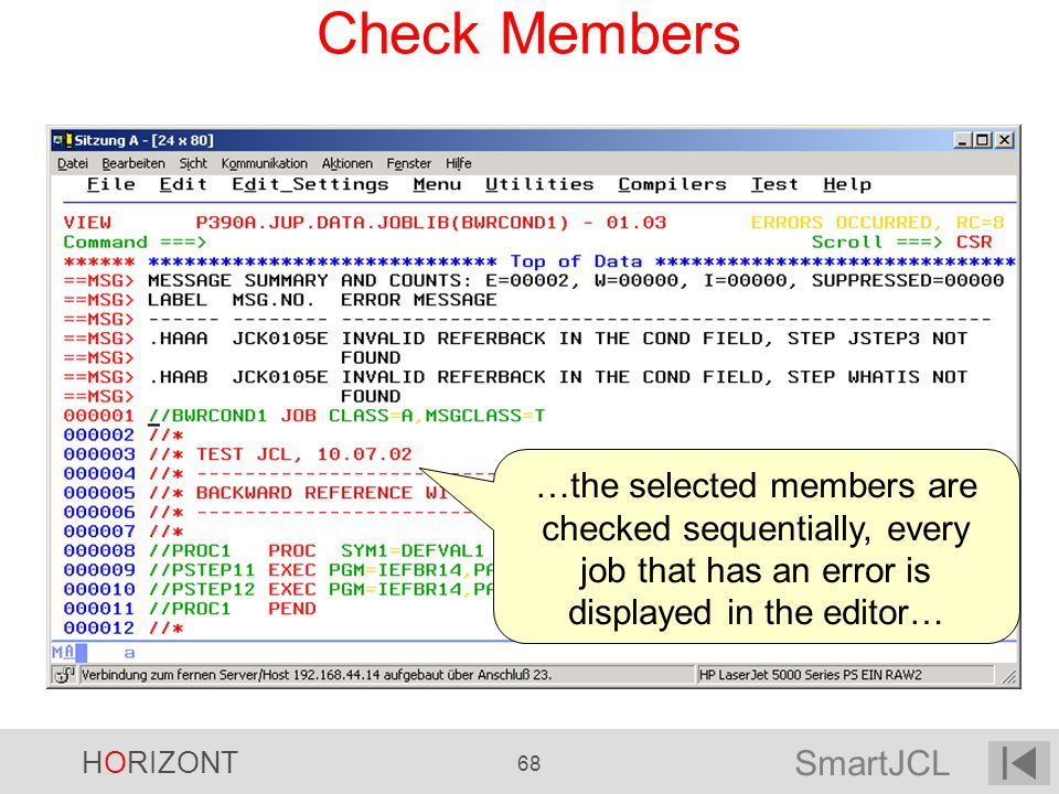 Check Members …the selected members are checked sequentially, every job that has an error is displayed in the editor…