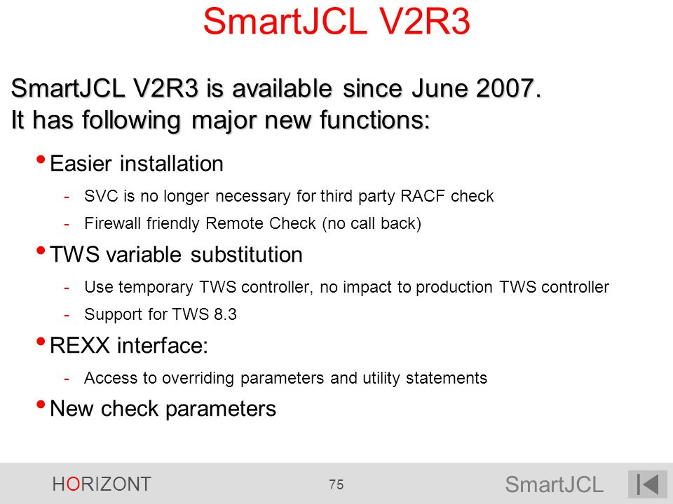 SmartJCL V2R3 SmartJCL V2R3 is available since June It has following major new functions: Easier installation.