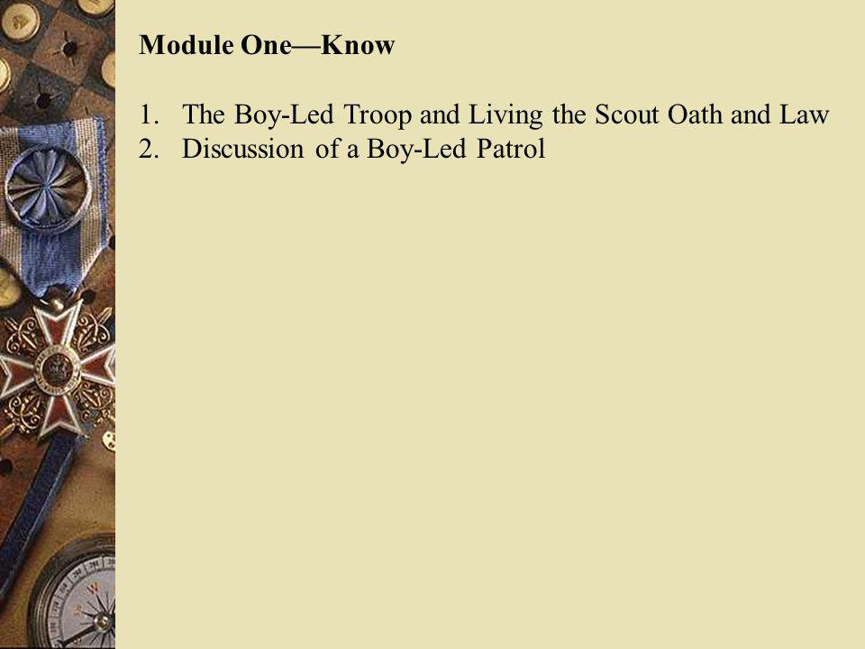 Module One—Know The Boy-Led Troop and Living the Scout Oath and Law Discussion of a Boy-Led Patrol