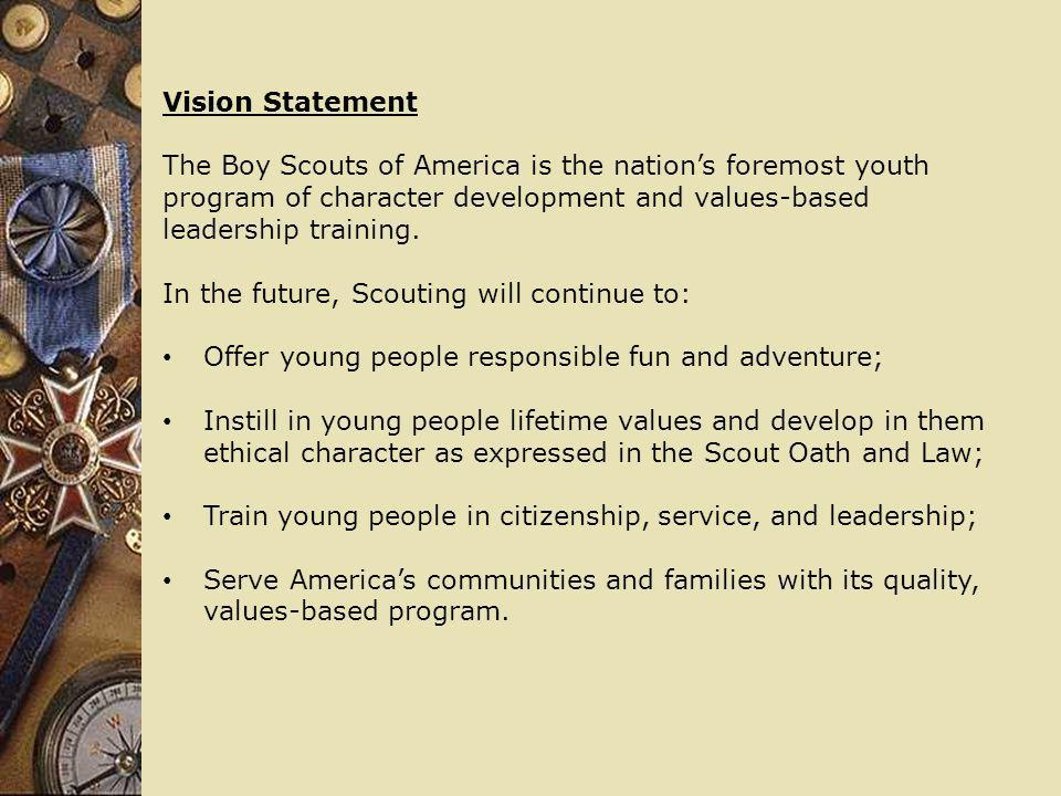 Vision Statement The Boy Scouts of America is the nation's foremost youth program of character development and values-based leadership training.