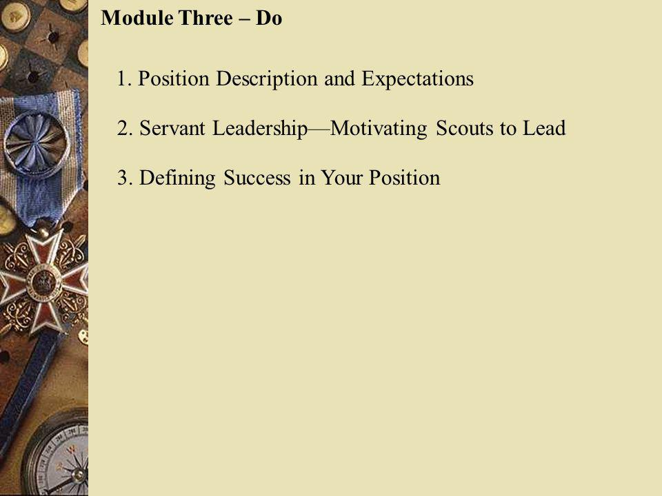 Module Three – Do 1. Position Description and Expectations. 2. Servant Leadership—Motivating Scouts to Lead.