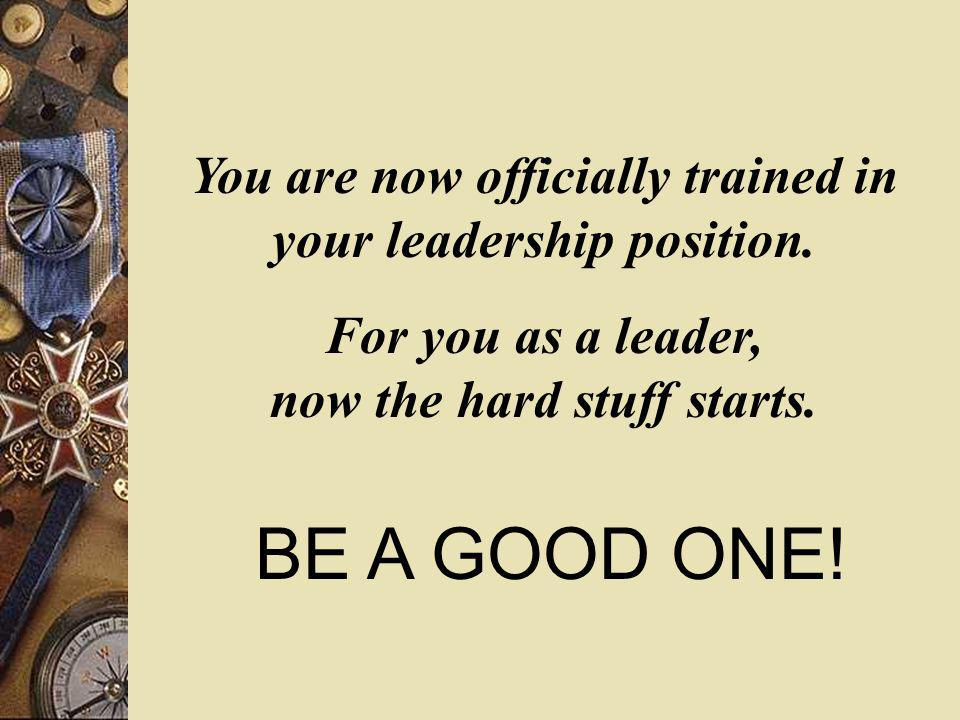 You are now officially trained in your leadership position.
