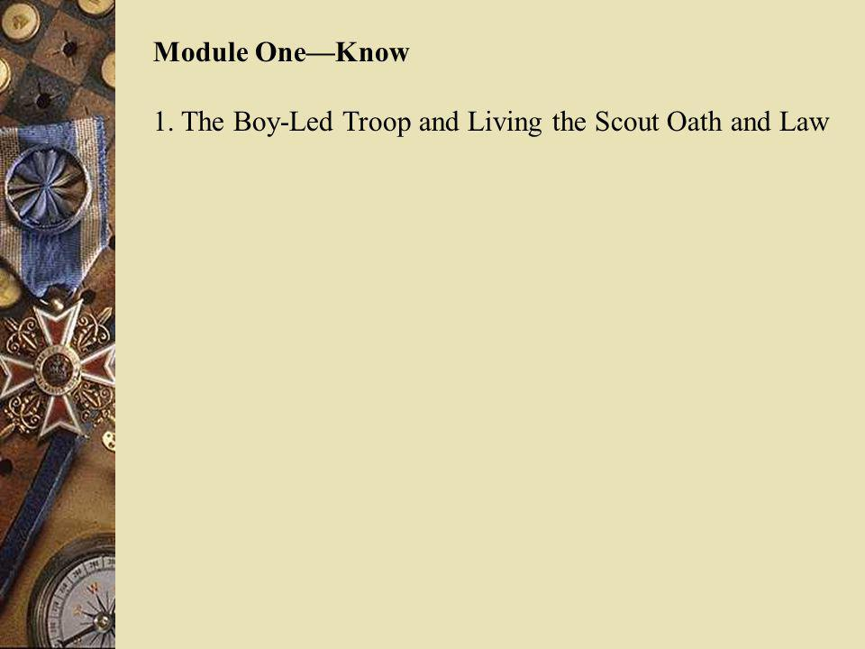 Module One—Know 1. The Boy-Led Troop and Living the Scout Oath and Law