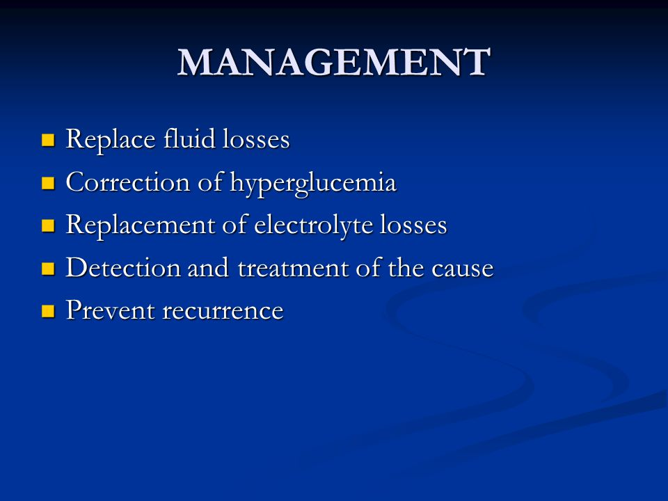 MANAGEMENT Replace fluid losses Correction of hyperglucemia
