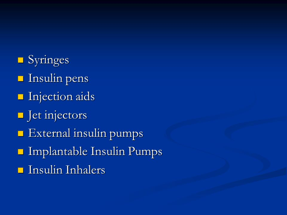 Syringes Insulin pens. Injection aids. Jet injectors. External insulin pumps. Implantable Insulin Pumps.