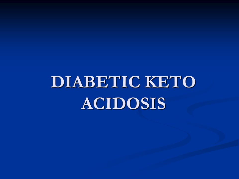DIABETIC KETO ACIDOSIS