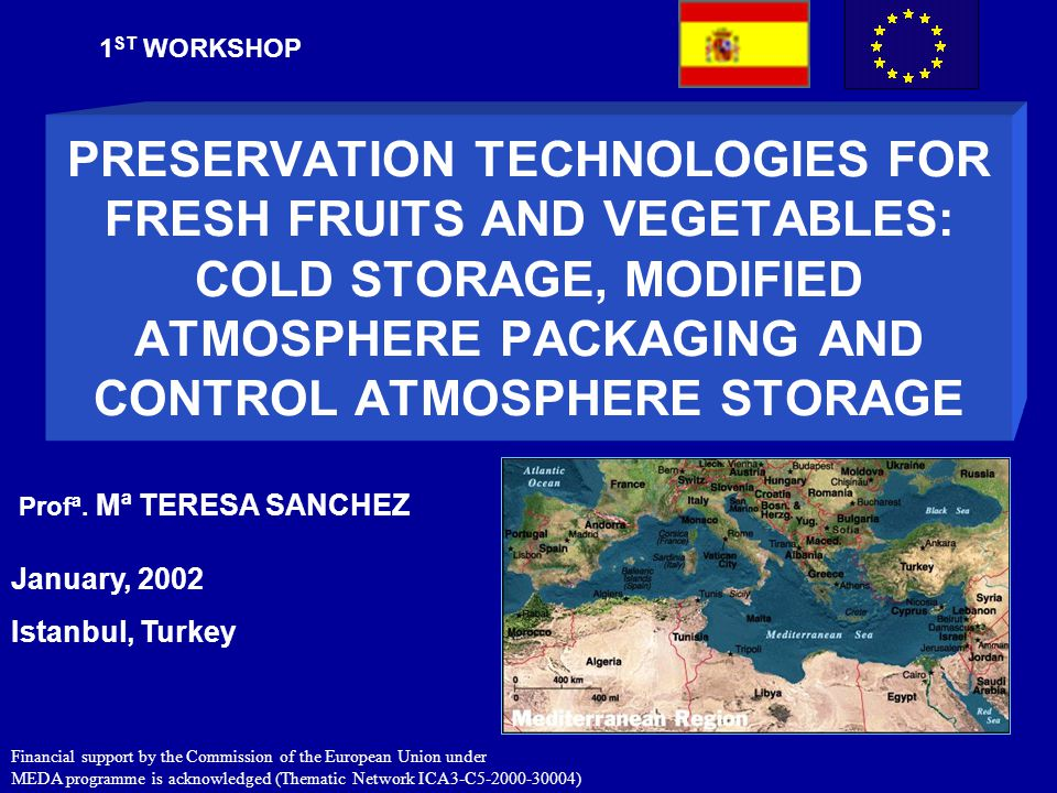1ST WORKSHOP PRESERVATION TECHNOLOGIES FOR FRESH FRUITS AND VEGETABLES: COLD STORAGE, MODIFIED ATMOSPHERE PACKAGING AND CONTROL ATMOSPHERE STORAGE.