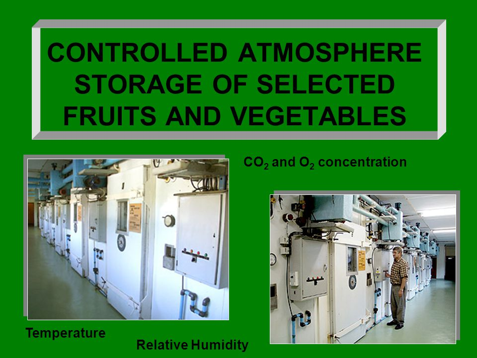 CONTROLLED ATMOSPHERE STORAGE OF SELECTED FRUITS AND VEGETABLES