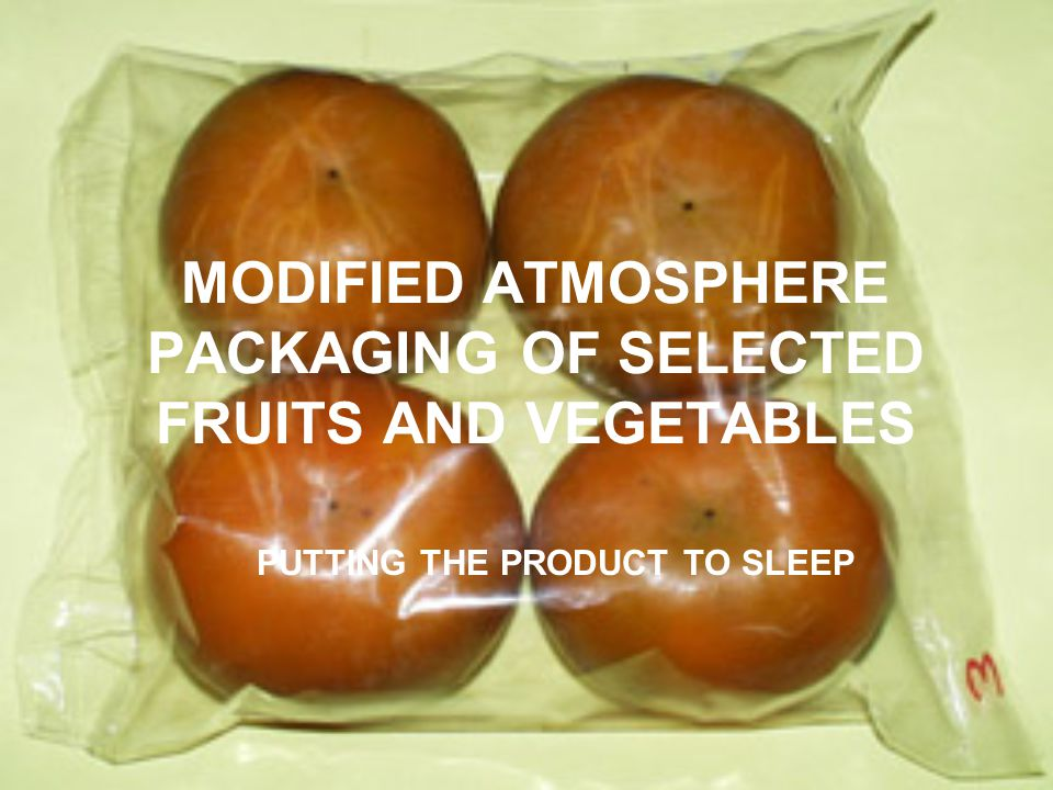 MODIFIED ATMOSPHERE PACKAGING OF SELECTED FRUITS AND VEGETABLES