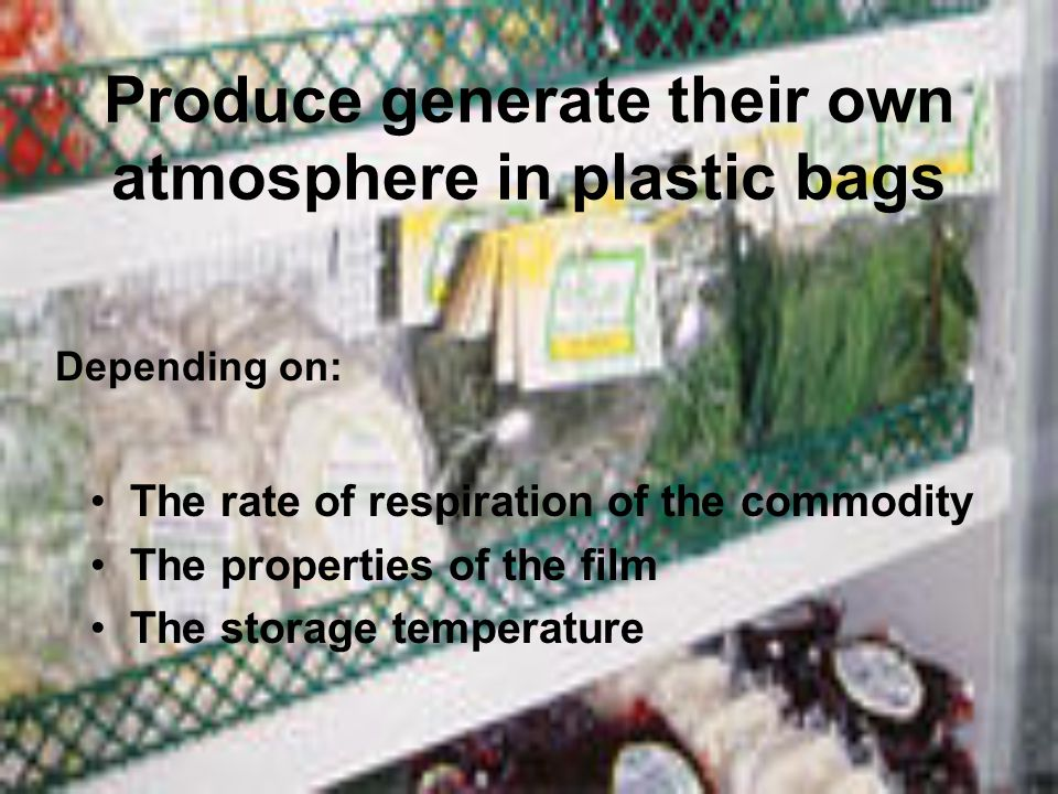 Produce generate their own atmosphere in plastic bags