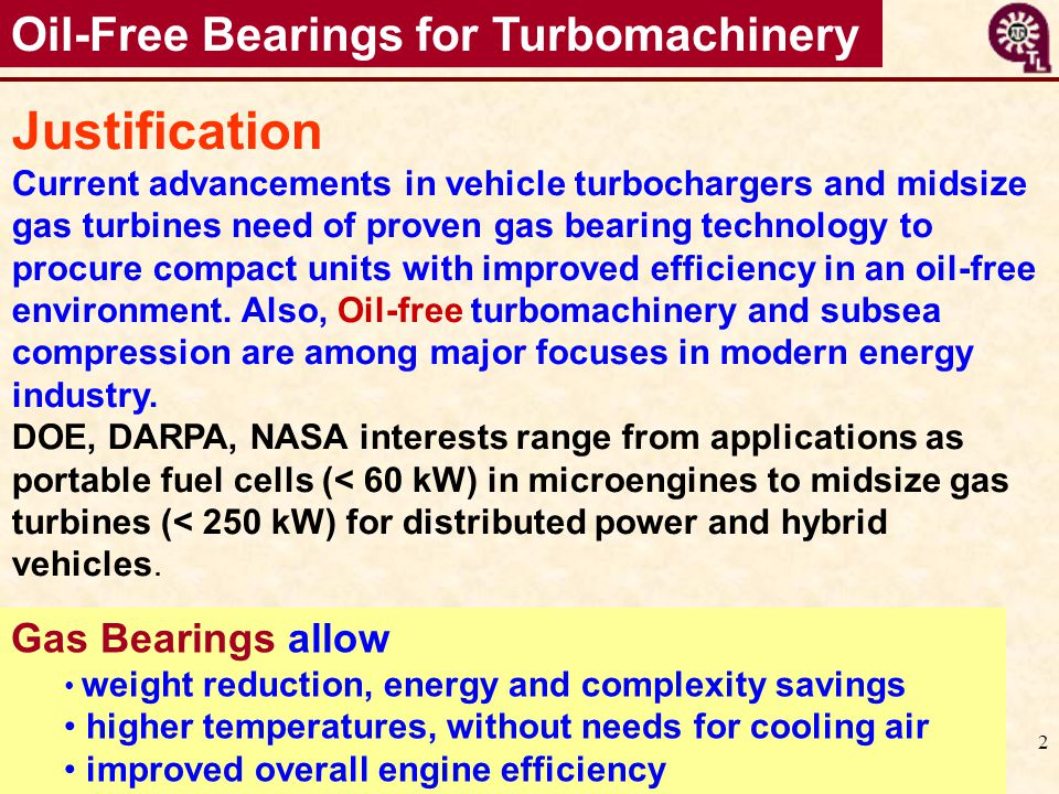 Justification Oil-Free Bearings for Turbomachinery Gas Bearings allow
