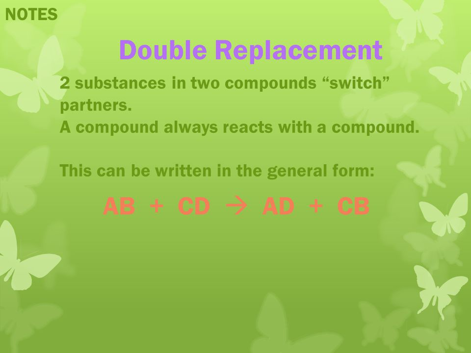 Double Replacement AB + CD  AD + CB NOTES
