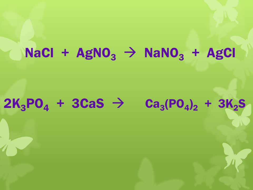 One click NaCl + AgNO3  NaNO3 + AgCl 2K3PO4 + 3CaS  Ca3(PO4)2 + 3K2S
