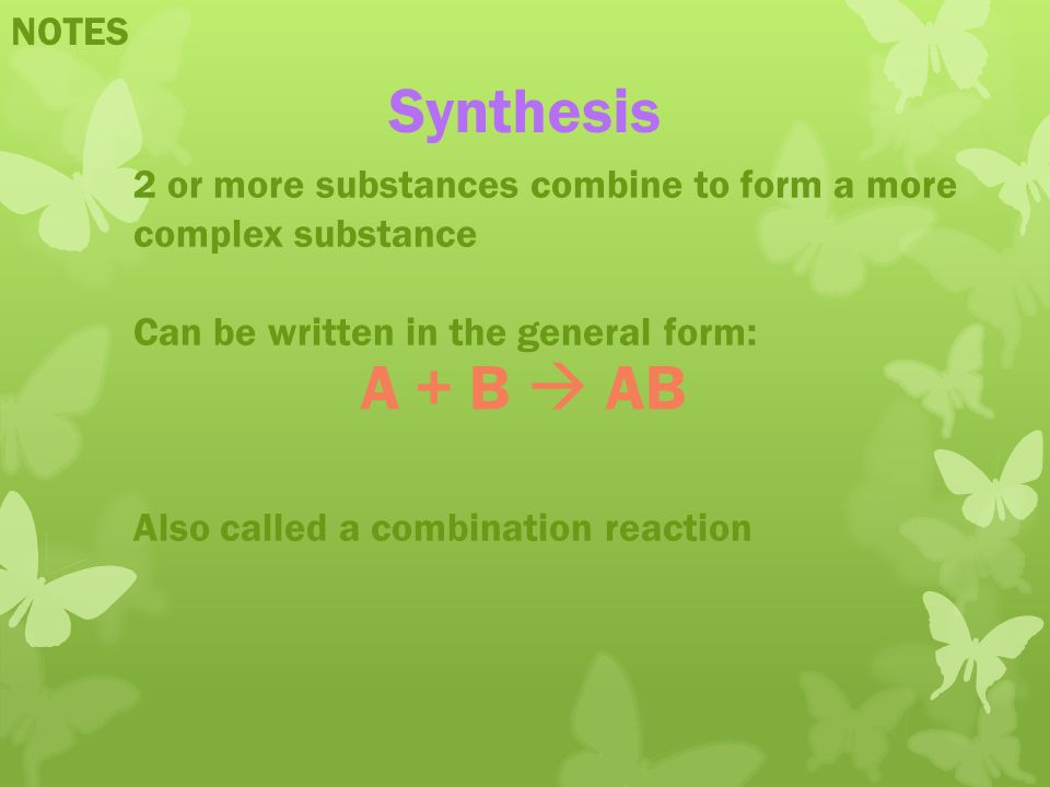Synthesis A + B  AB NOTES