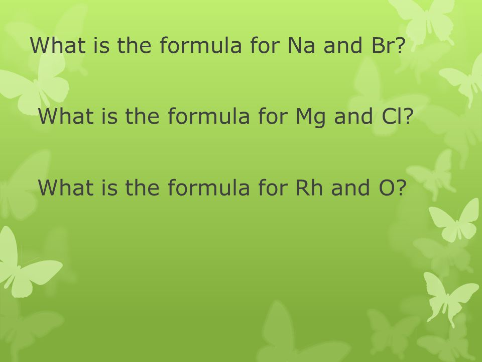 What is the formula for Na and Br