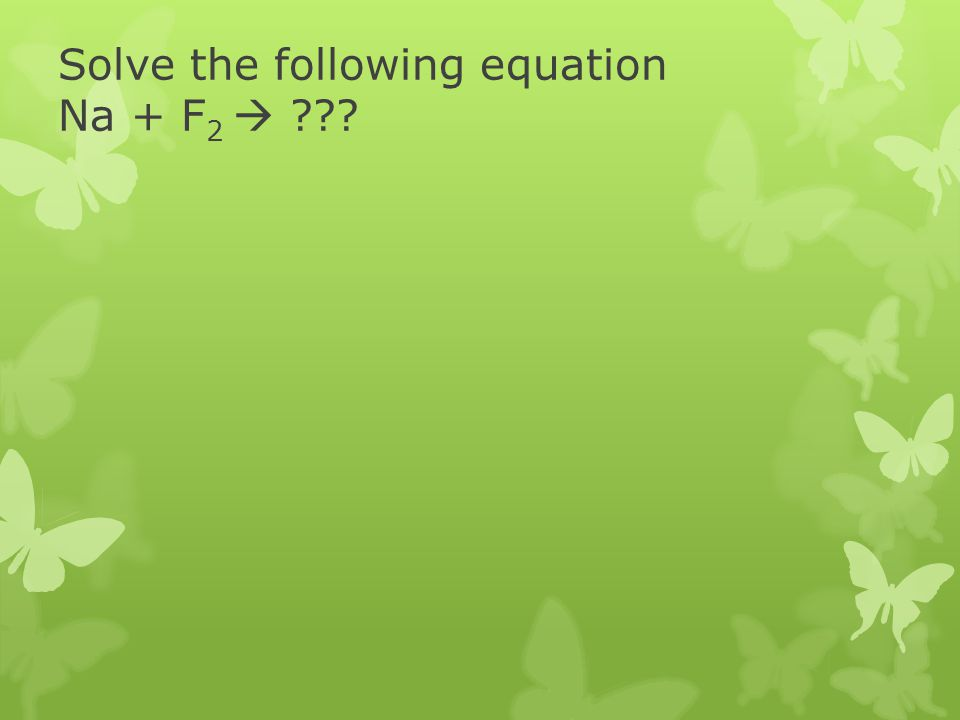 Solve the following equation Na + F2 