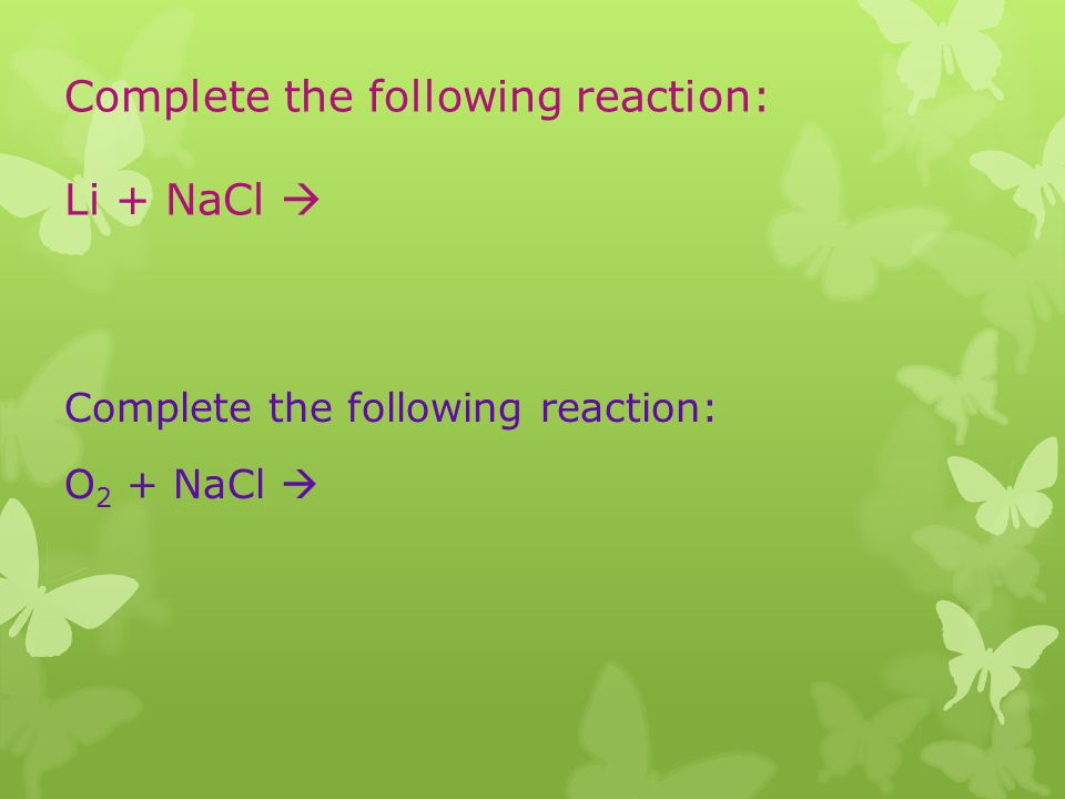 Complete the following reaction: Li + NaCl 