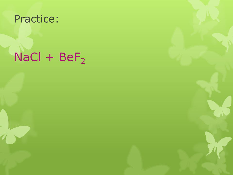 Practice: NaCl + BeF2