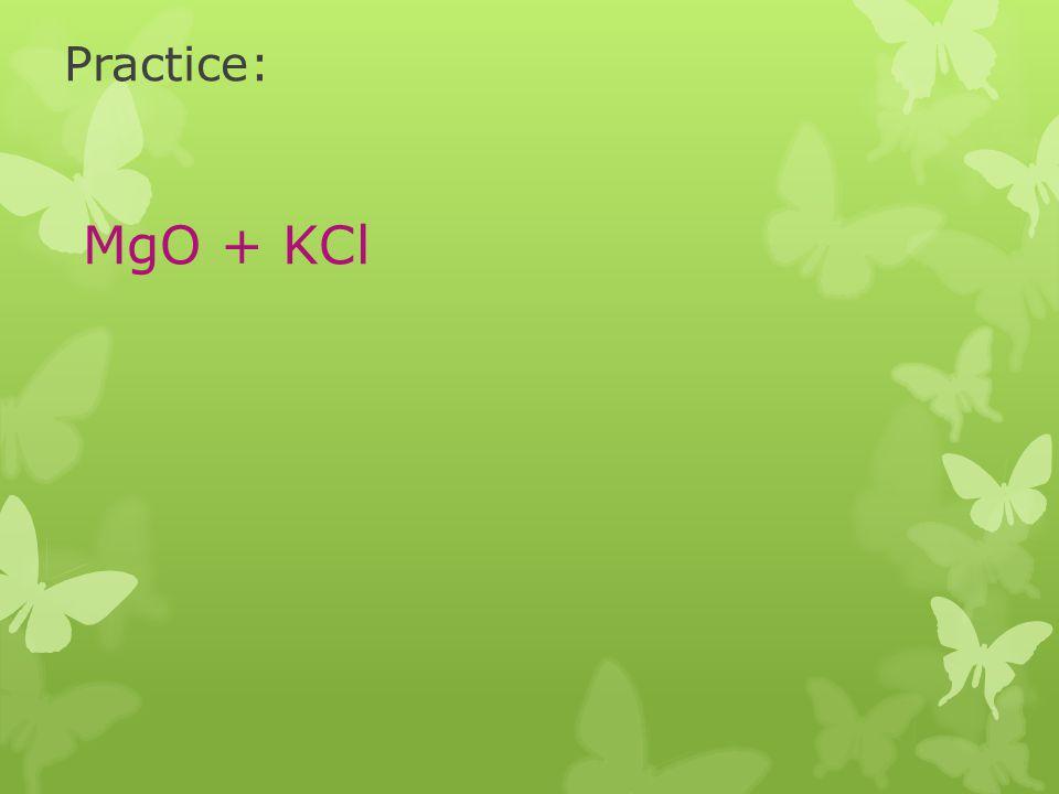 Practice: MgO + KCl