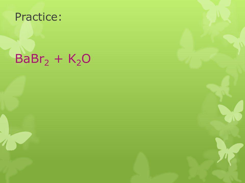 Practice: BaBr2 + K2O