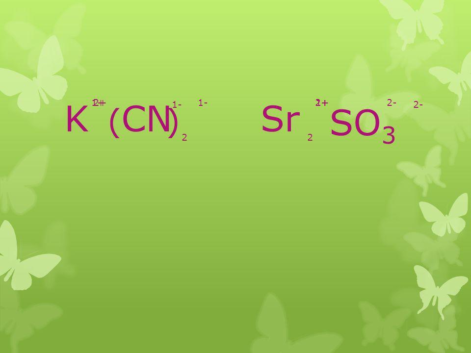 K 1+ 2+ CN 1- 1- Sr 2+ 1+ 2- ( ) SO3 2- 2 2