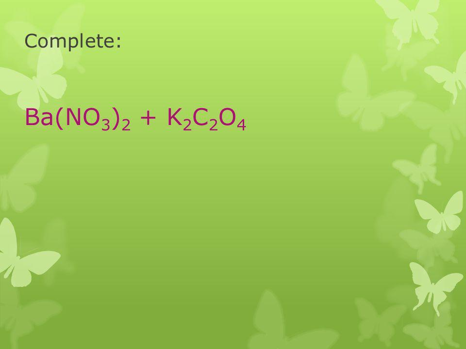 Complete: Ba(NO3)2 + K2C2O4