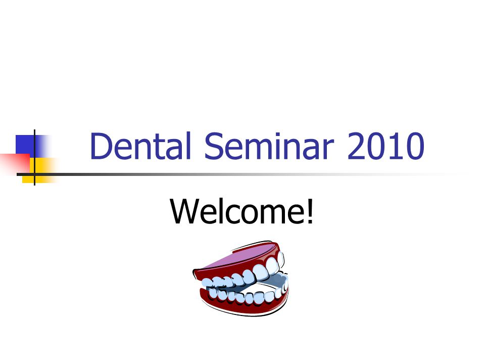 Dental Seminar 2010 Welcome!