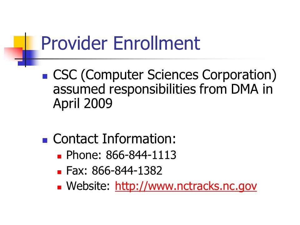Provider Enrollment CSC (Computer Sciences Corporation) assumed responsibilities from DMA in April 2009.