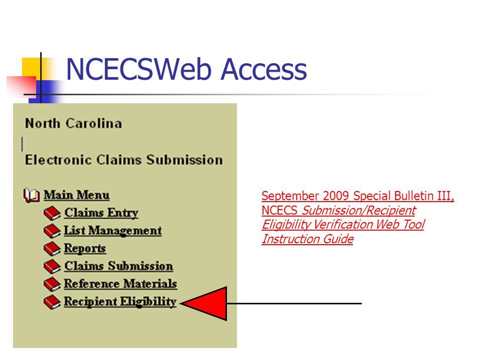 NCECSWeb Access September 2009 Special Bulletin III, NCECS Submission/Recipient Eligibility Verification Web Tool Instruction Guide.