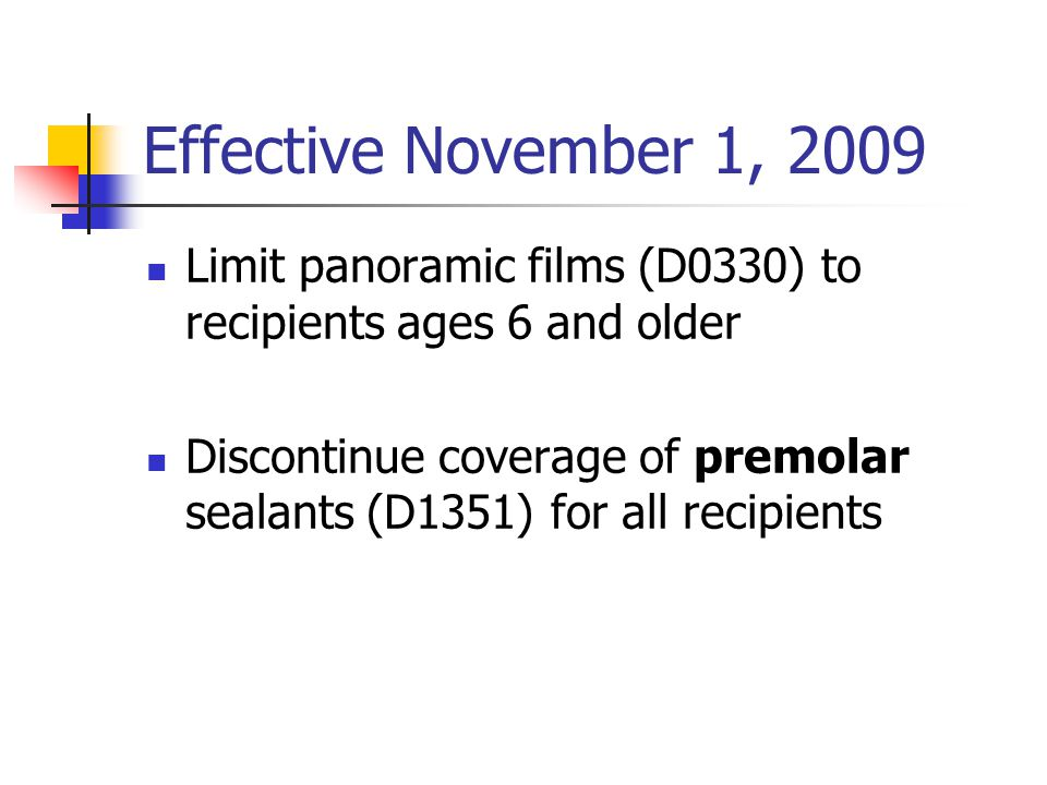 Effective November 1, 2009 Limit panoramic films (D0330) to recipients ages 6 and older.