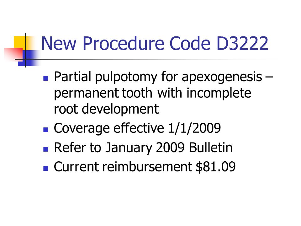 New Procedure Code D3222 Partial pulpotomy for apexogenesis – permanent tooth with incomplete root development.