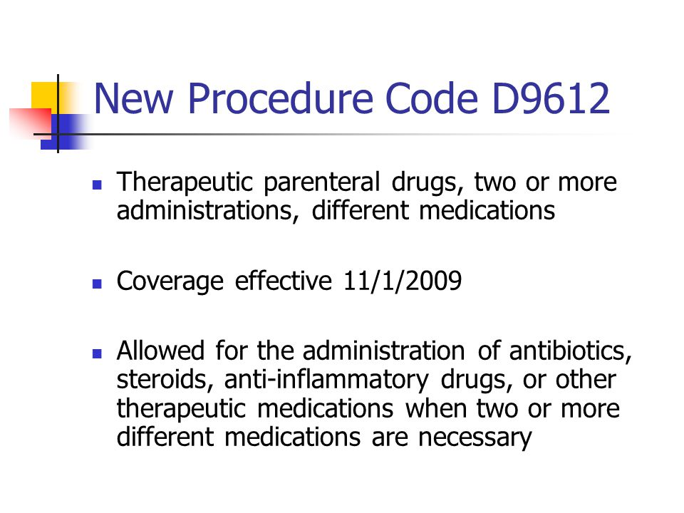 New Procedure Code D9612 Therapeutic parenteral drugs, two or more administrations, different medications.