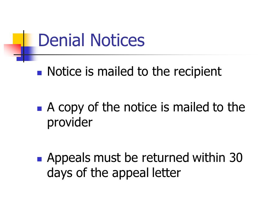 Denial Notices Notice is mailed to the recipient