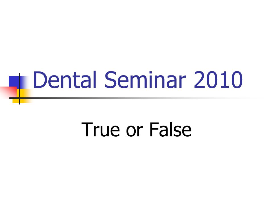 Dental Seminar 2010 True or False