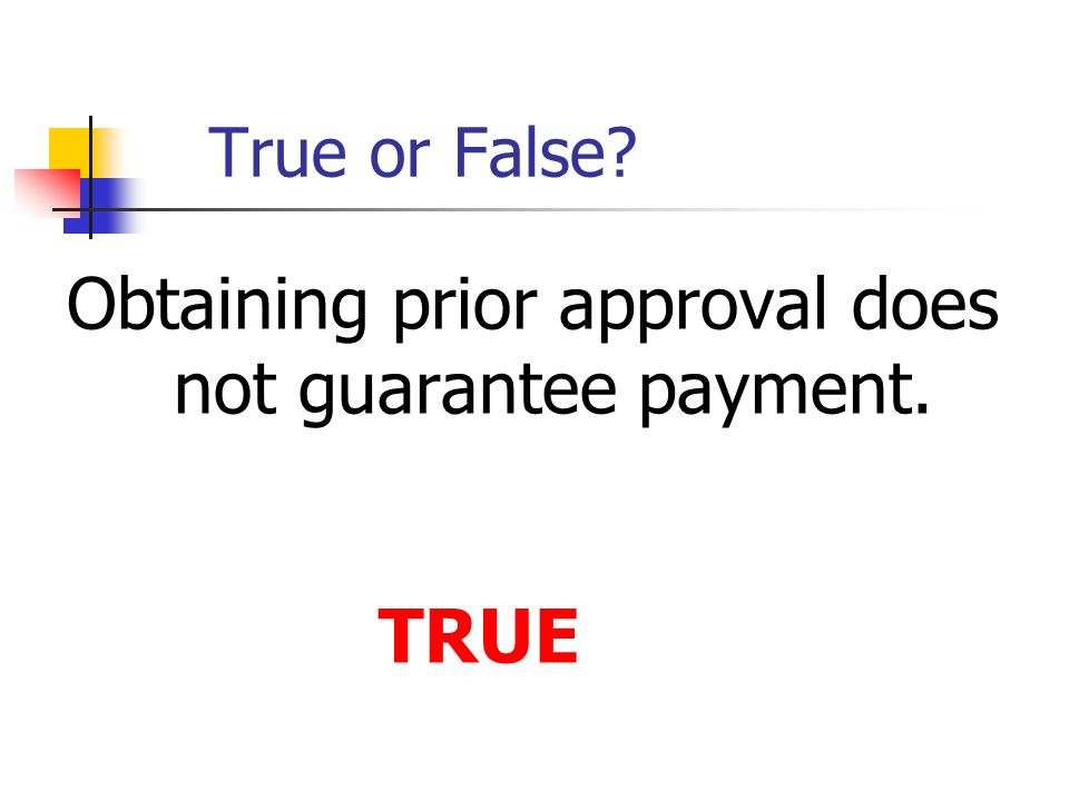 Obtaining prior approval does not guarantee payment.