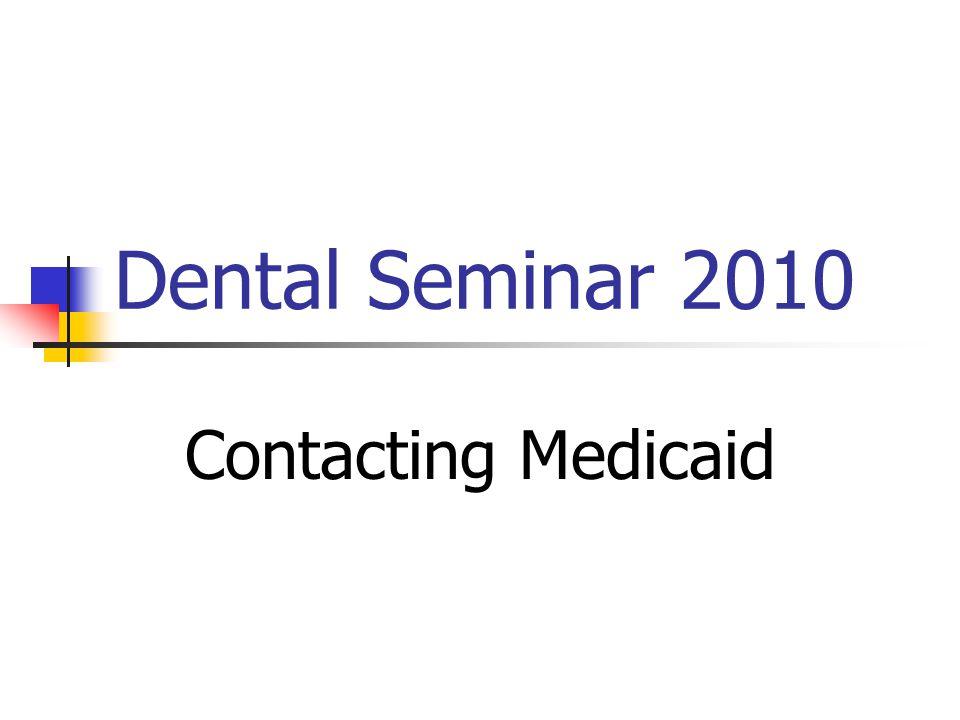 Dental Seminar 2010 Contacting Medicaid