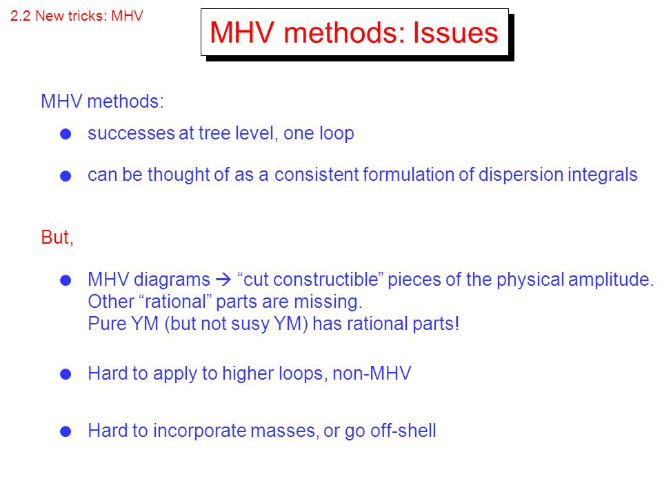 MHV methods: Issues MHV methods: successes at tree level, one loop