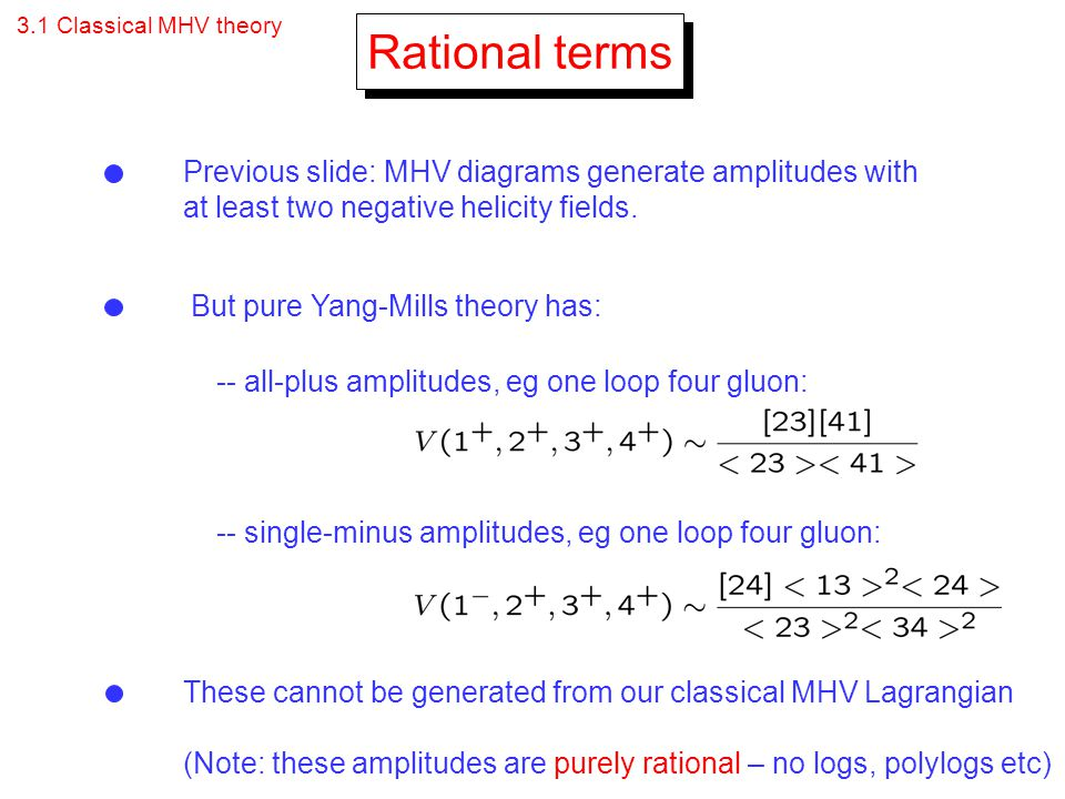 Rational terms Previous slide: MHV diagrams generate amplitudes with
