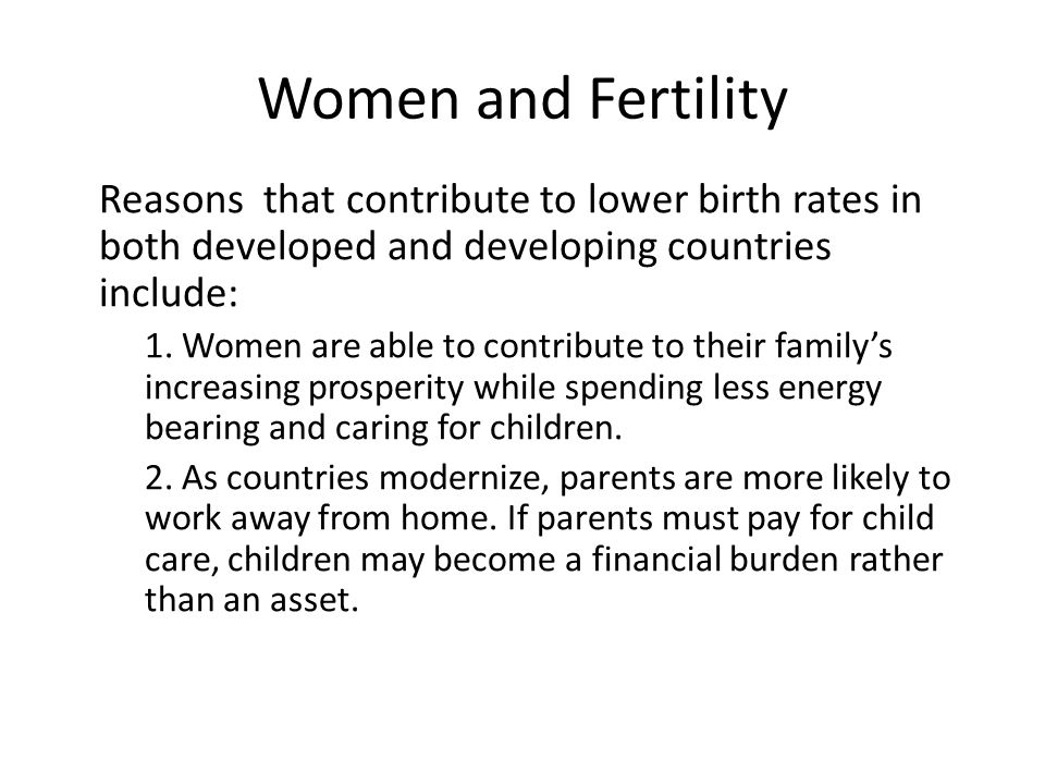 Women and Fertility Reasons that contribute to lower birth rates in both developed and developing countries include:
