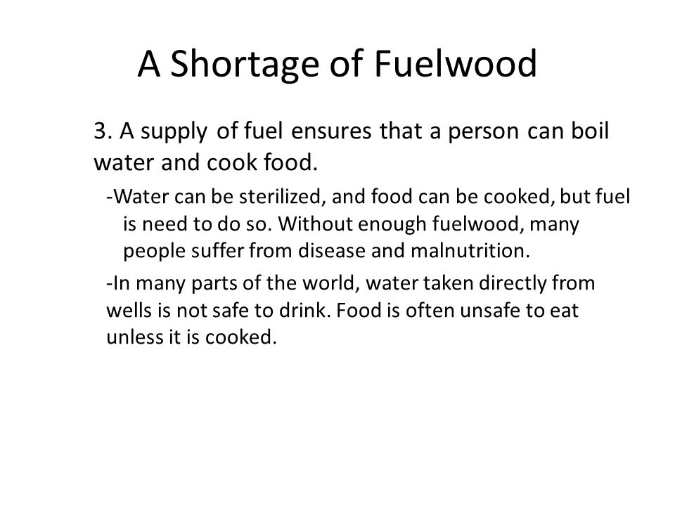 A Shortage of Fuelwood 3. A supply of fuel ensures that a person can boil water and cook food.