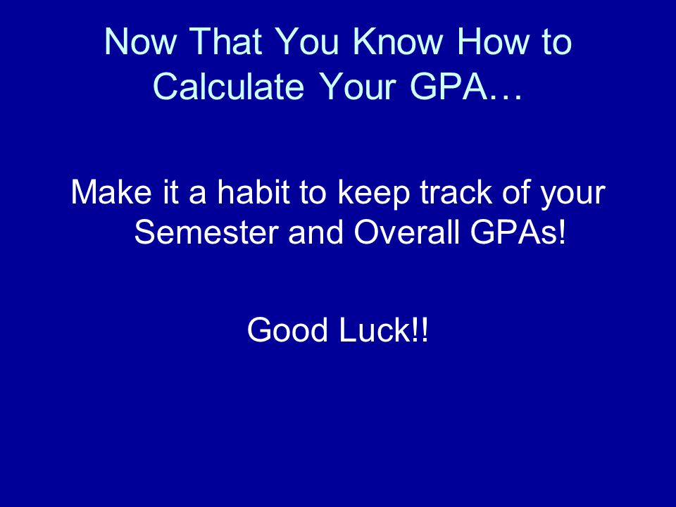 Now That You Know How to Calculate Your GPA…