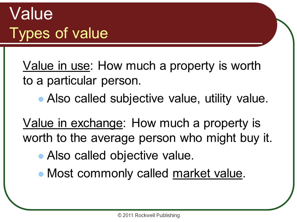 Value Types of value Value in use: How much a property is worth to a particular person. Also called subjective value, utility value.