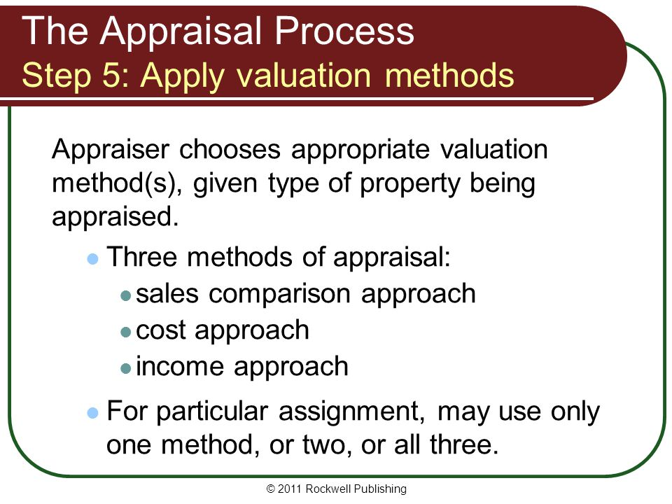The Appraisal Process Step 5: Apply valuation methods