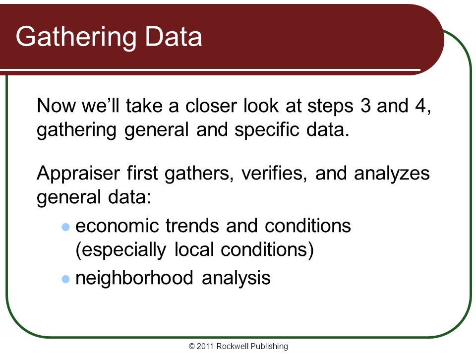 Gathering Data Now we'll take a closer look at steps 3 and 4, gathering general and specific data.