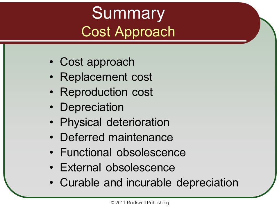 Summary Cost Approach Cost approach Replacement cost Reproduction cost