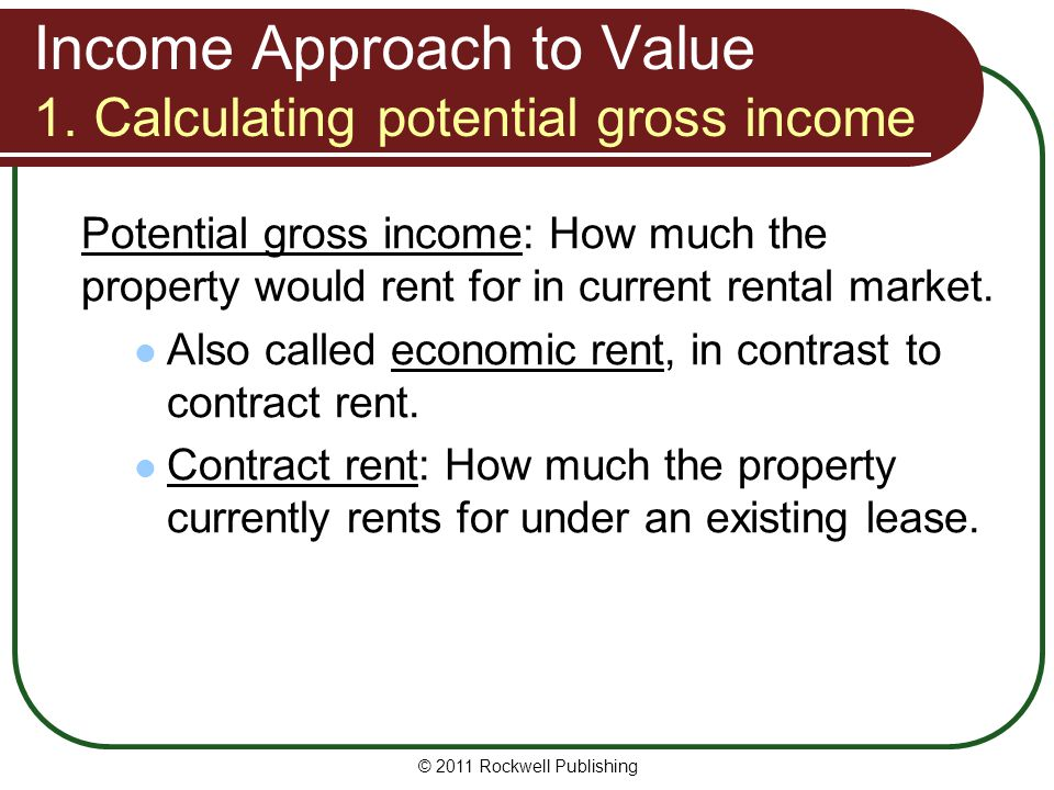 Income Approach to Value 1. Calculating potential gross income