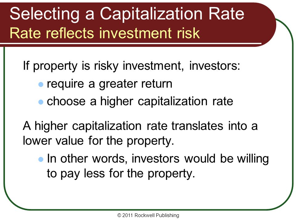 Selecting a Capitalization Rate Rate reflects investment risk