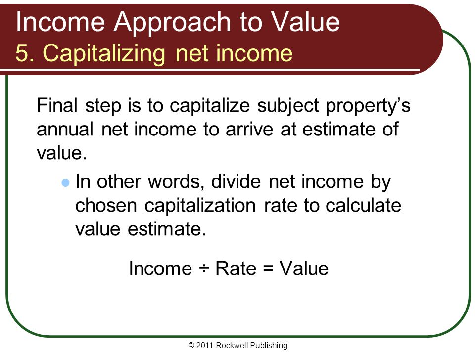 Income Approach to Value 5. Capitalizing net income