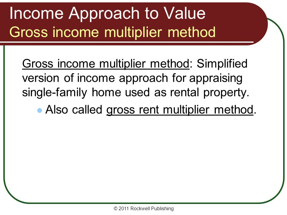 Income Approach to Value Gross income multiplier method
