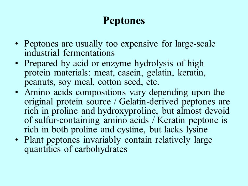 Peptones Peptones are usually too expensive for large-scale industrial fermentations.